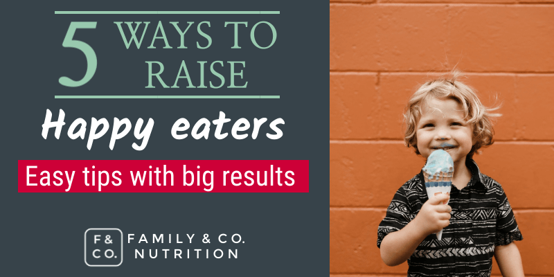 Raising Happy Eaters: 5 Ideas That Can Have Big Results for Your Children